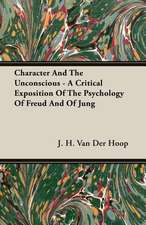 Character and the Unconscious - A Critical Exposition of the Psychology of Freud and of Jung:  A Political Geography