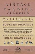 California Poultry Practice - Being Plain Hints for Beginners in the Rearing, Housing, Feeding, Protecting from Pests and Diseases and Marketing of Po:  A Lambkin of the West