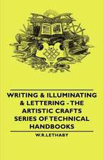 Writing & Illuminating & Lettering - The Artistic Crafts Series of Technical Handbooks
