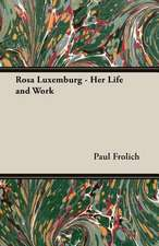 Rosa Luxemburg - Her Life and Work