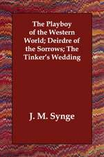 The Playboy of the Western World; Deirdre of the Sorrows; The Tinker's Wedding