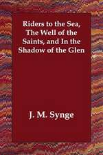 Riders to the Sea, the Well of the Saints, and in the Shadow of the Glen