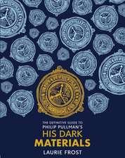 The Definitive Guide: Philip Pullman's His Dark Materials