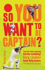 So you want to be captain?: Top Tips from Sporting Heroes