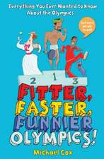 Fitter, Faster, Funnier Olympics: Everything you ever wanted to know about the Olympics but were afraid to ask