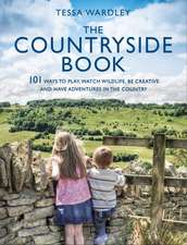The Countryside Book: 101 Ways To Play, Watch Wildlife, Be Creative And Have Adventures In The Country