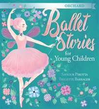 Pirotta, S: Orchard Ballet Stories for Young Children