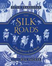 The Silk Roads A New History of the World  Illustrated Edition