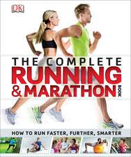 The Complete Running and Marathon Book: How to Run Faster, Further, Smarter
