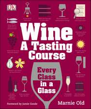 Wine A Tasting Course: Every Class in a Glass