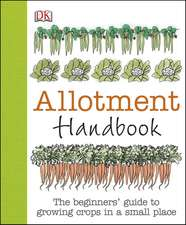 Allotment Handbook: The Beginners' Guide to Growing Crops in a Small Place