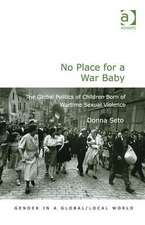 No Place for a War Baby: The Global Politics of Children Born of Wartime Sexual Violence