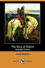 The Story of Roland (Illustrated Edition) (Dodo Press)