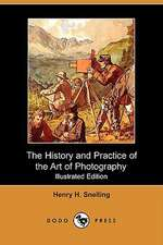 The History and Practice of the Art of Photography; Or, the Production of Pictures Through the Agency of Light (Illustrated Edition) (Dodo Press)