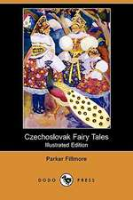 Czechoslovak Fairy Tales (Illustrated Edition) (Dodo Press)