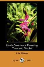 Hardy Ornamental Flowering Trees and Shrubs (Dodo Press)