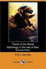 Traces of the Norse Mythology in the Isle of Man (Illustrated Edition) (Dodo Press)