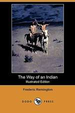 The Way of an Indian (Illustrated Edition) (Dodo Press)