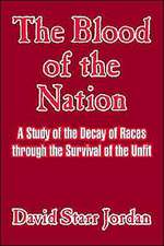 The Blood of the Nation:  A Study of the Decay of Races Through the Survival of the Unfit