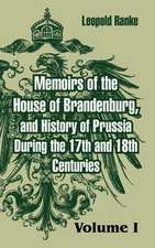 Memoirs of the House of Brandenburg, and History of Prussia During the 17th and 18th Centuries:  (Volume One)
