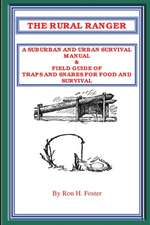 The Rural Ranger:  A Suburban and Urban Survival Manual & Field Guide of Traps and Snares for Food and Survival