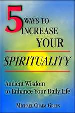 5 Ways to Increase Your Spirituality: Ancient Wisdom to Enhance Your Daily Life