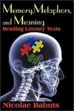 Memory, Metaphors, and Meaning:  Reading Literary Texts