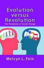 Evolution Versus Revolution:  The Paradoxes of Social Change
