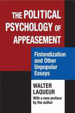 The Political Psychology of Appeasement:  Finlandization and Other Unpopular Essays