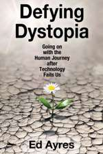 Defying Dystopia:  Going on with the Human Journey After Technology Fails Us