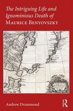 The Intriguing Life and Ignominious Death of Maurice Benyovszky
