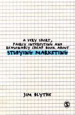 A Very Short, Fairly Interesting and Reasonably Cheap Book about Studying Marketing