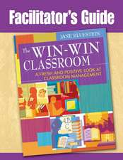 The Win-Win Classroom Facilitator's Guide:  A Fresh and Positive Look at Classroom Management