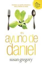 El Ayuno de Daniel:  Fortalezca su Espiritu, Alimente su Alma y Renueve su Cuerpo = The Daniel Fast