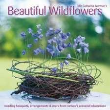 Beautiful Wildflowers:  Wedding Bouquets, Arrangements & More from Nature's Seasonal Abundance