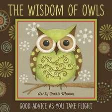 The Wisdom of Owls:  Good Advice as You Take Flight