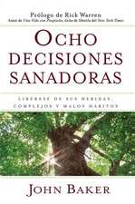 Ocho Decisiones Sanadoras:  Liberese de Sus Heridas, Complejos y Malos Habitos = Life's Healing Choices