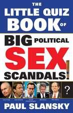 The Little Quiz Book of Big Political Sex Scandals!