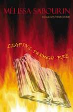Leaping Through Fire: A Collection of Short Stories