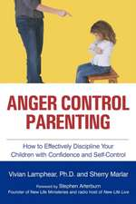Anger Control Parenting:  How to Effectively Discipline Your Children with Confidence and Self-Control