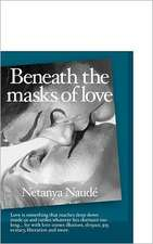 Beneath the Masks of Love:  Love Is Something That Reaches Deep Down Inside Us and Rattles Whatever Lies Dormant Too Long ... for with Love Comes