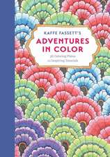 Kaffe Fassett s Adventures in Color (Adult Coloring Book):36 Colo