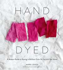 Hand Dyed:A Modern Guide to Dyeing in Brilliant Color for You and
