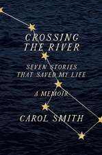 Crossing the River: Seven Stories That Saved My Life, A Memoir