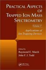 Practical Aspects of Trapped Ion Mass Spectrometry, Volume V:  Applications of Ion Trapping Devices