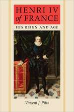 Henri IV of France – His Reign and Age