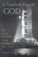 To Touch the Face of God – The Sacred, the Profane, and the American Space Program, 1957–1975