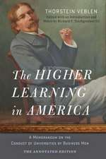 The Higher Learning in America – The Annotated Edition – A Memorandum on the Conduct of Universities by Business Men