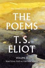 The Poems of T. S. Eliot:  Practical Cats and Further Verses