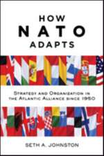 How NATO Adapts – Strategy and Organization in the Atlantic Alliance since 1950